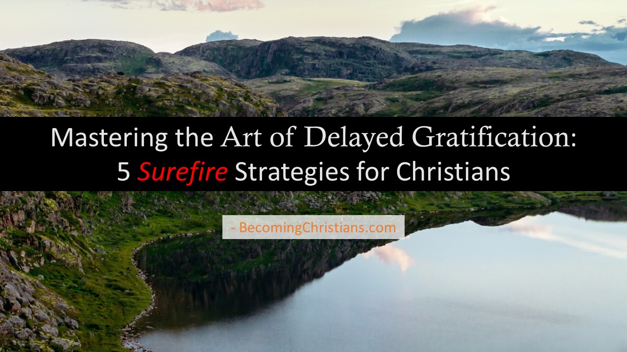 Mastering the Art of Delayed Gratification 5 Infallible Strategies for Christians.jpg